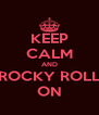 KEEP CALM AND ROCKY ROLL ON - Personalised Poster A4 size
