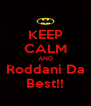 KEEP CALM AND Roddani Da Best!! - Personalised Poster A4 size
