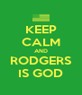 KEEP CALM AND RODGERS IS GOD - Personalised Poster A4 size