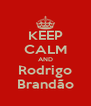 KEEP CALM AND Rodrigo Brandão - Personalised Poster A4 size