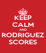 KEEP CALM AND RODRIGUEZ SCORES - Personalised Poster A4 size