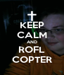 KEEP CALM AND ROFL COPTER - Personalised Poster A4 size