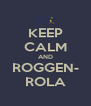 KEEP CALM AND ROGGEN- ROLA - Personalised Poster A4 size