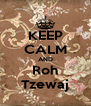 KEEP CALM AND Roh Tzewaj - Personalised Poster A4 size