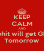KEEP CALM AND Rohit will get GEL Tomorrow - Personalised Poster A4 size