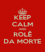 KEEP CALM AND ROLÊ DA MORTE - Personalised Poster A4 size