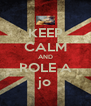 KEEP CALM AND ROLE A jo - Personalised Poster A4 size