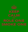 KEEP CALM and ROLE ONE SMOKE ONE - Personalised Poster A4 size