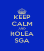 KEEP CALM AND ROLEA SGA - Personalised Poster A4 size