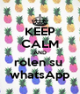 KEEP CALM AND rolen su  whatsApp - Personalised Poster A4 size