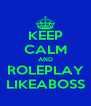 KEEP CALM AND ROLEPLAY LIKEABOSS - Personalised Poster A4 size