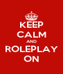 KEEP CALM AND ROLEPLAY ON - Personalised Poster A4 size