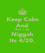 Keep Calm And Roll 1 Up Niggah Its 4/20. - Personalised Poster A4 size
