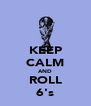 KEEP CALM AND ROLL 6's - Personalised Poster A4 size