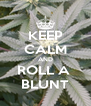KEEP CALM AND ROLL A  BLUNT - Personalised Poster A4 size
