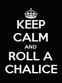 KEEP CALM AND ROLL A CHALICE - Personalised Poster A4 size