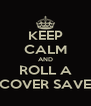 KEEP CALM AND ROLL A COVER SAVE - Personalised Poster A4 size