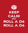 KEEP CALM AND ROLL A D6 ROLL A D6 - Personalised Poster A4 size