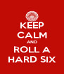 KEEP CALM AND ROLL A HARD SIX - Personalised Poster A4 size