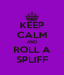 KEEP CALM AND ROLL A SPLIFF - Personalised Poster A4 size
