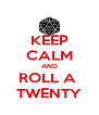 KEEP CALM AND ROLL A  TWENTY - Personalised Poster A4 size