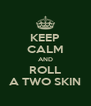 KEEP CALM AND ROLL A TWO SKIN - Personalised Poster A4 size