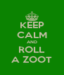KEEP CALM AND ROLL A ZOOT - Personalised Poster A4 size