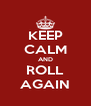 KEEP CALM AND ROLL AGAIN - Personalised Poster A4 size