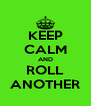 KEEP CALM AND ROLL ANOTHER - Personalised Poster A4 size