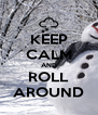 KEEP CALM AND ROLL AROUND - Personalised Poster A4 size