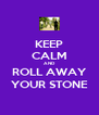KEEP CALM AND ROLL AWAY YOUR STONE - Personalised Poster A4 size