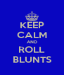 KEEP CALM AND ROLL BLUNTS - Personalised Poster A4 size