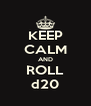 KEEP CALM AND ROLL d20 - Personalised Poster A4 size
