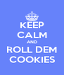 KEEP CALM AND ROLL DEM COOKIES - Personalised Poster A4 size