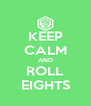 KEEP CALM AND ROLL EIGHTS - Personalised Poster A4 size