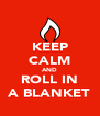 KEEP CALM AND ROLL IN A BLANKET - Personalised Poster A4 size