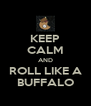 KEEP CALM AND ROLL LIKE A BUFFALO - Personalised Poster A4 size