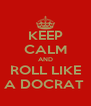 KEEP CALM AND ROLL LIKE A DOCRAT  - Personalised Poster A4 size
