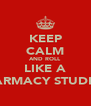 KEEP CALM AND ROLL LIKE A PHARMACY STUDENT - Personalised Poster A4 size