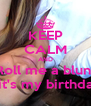 KEEP CALM AND Roll me a blunt Because it's my birthday bitches - Personalised Poster A4 size