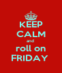 KEEP CALM and  roll on FRIDAY  - Personalised Poster A4 size