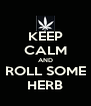 KEEP CALM AND ROLL SOME HERB - Personalised Poster A4 size