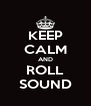 KEEP CALM AND ROLL SOUND - Personalised Poster A4 size