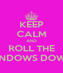 KEEP CALM AND ROLL THE WINDOWS DOWN! - Personalised Poster A4 size