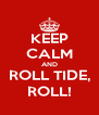 KEEP CALM AND ROLL TIDE, ROLL! - Personalised Poster A4 size