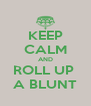 KEEP CALM AND ROLL UP  A BLUNT - Personalised Poster A4 size