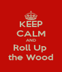 KEEP CALM AND Roll Up  the Wood - Personalised Poster A4 size