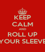 KEEP CALM AND ROLL UP YOUR SLEEVE - Personalised Poster A4 size