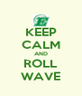 KEEP CALM AND ROLL WAVE - Personalised Poster A4 size