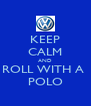 KEEP CALM AND ROLL WITH A  POLO - Personalised Poster A4 size
